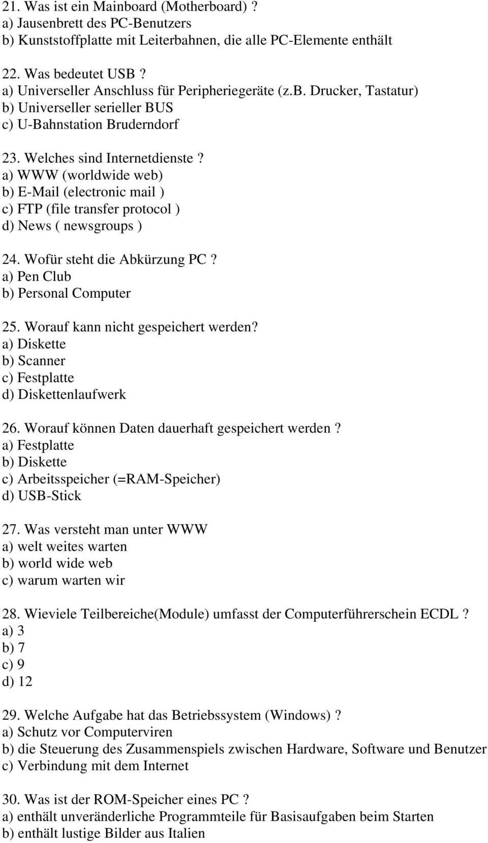 a) WWW (worldwide web) b) E-Mail (electronic mail ) c) FTP (file transfer protocol ) d) News ( newsgroups ) 24. Wofür steht die Abkürzung PC? a) Pen Club b) Personal Computer 25.