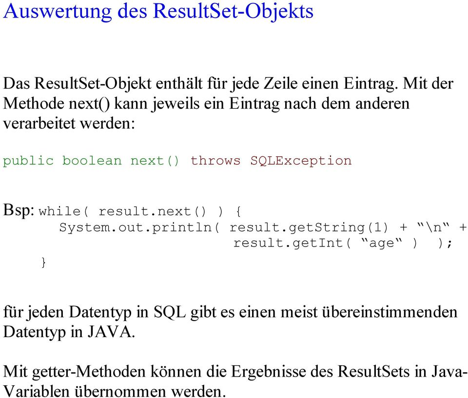 SQLException Bsp: while( result.next() ) { System.out.println( result.getstring(1) + \n + result.