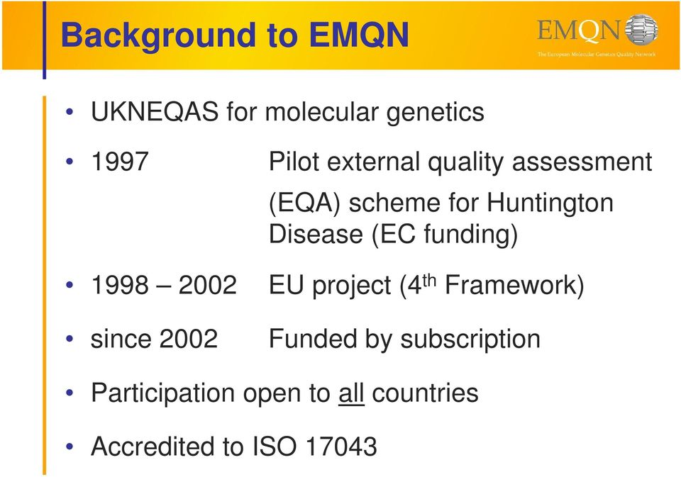 funding) 1998 2002 EU project (4 th Framework) since 2002 Funded by
