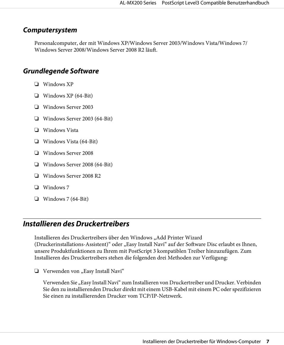 Server 2008 R2 Windows 7 Windows 7 (64-Bit) Installieren des Druckertreibers Installieren des Druckertreibers über den Windows Add Printer Wizard (Druckerinstallations-Assistent) oder Easy Install