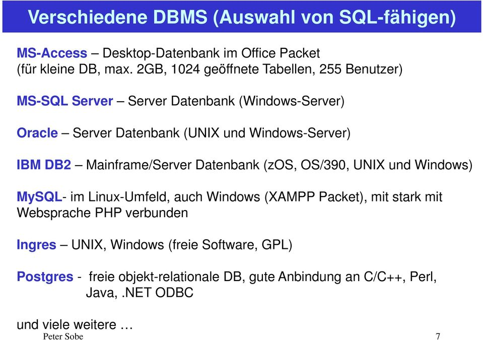 IBM DB2 Mainframe/Server Datenbank (zos, OS/390, UNIX und Windows) MySQL- im Linux-Umfeld, auch Windows (XAMPP Packet), mit stark mit
