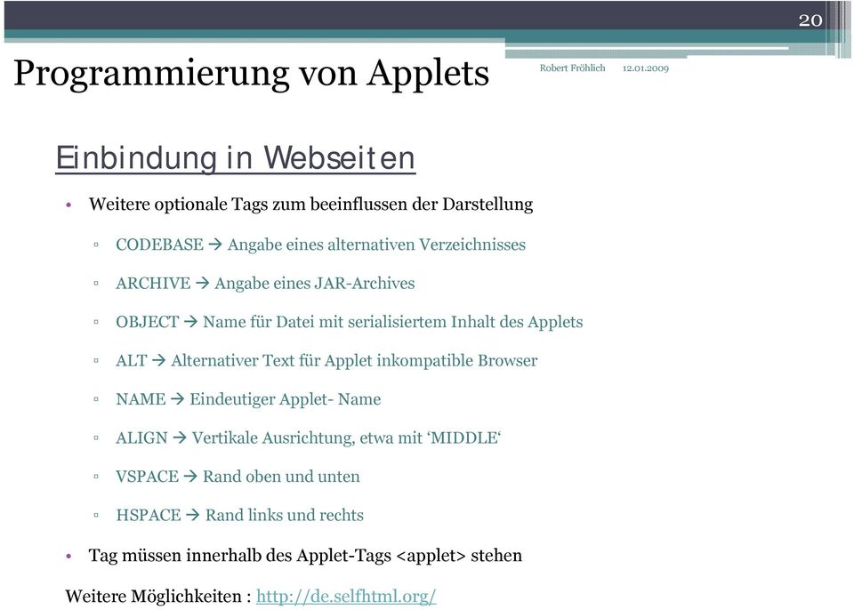 Alternativer Text für Applet inkompatible Browser NAME Eindeutiger Applet- Name ALIGN Vertikale Ausrichtung, etwa mit MIDDLE