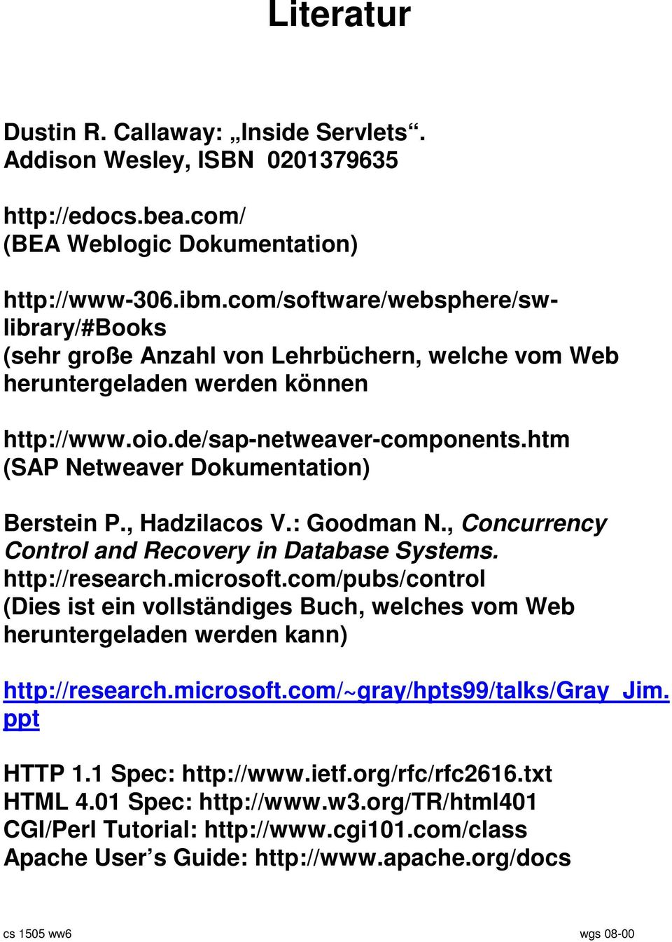 htm (SAP Netweaver Dokumentation) Berstein P., Hadzilacos V.: Goodman N., Concurrency Control and Recovery in Database Systems. http://research.microsoft.