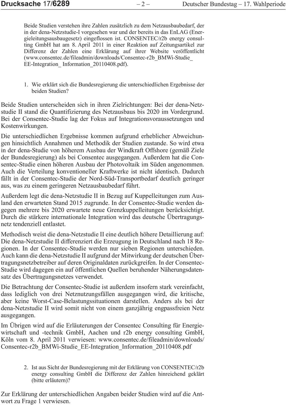 CONSENTEC/r2benergyconsultingGmbHhatam8.April2011ineinerReaktionaufZeitungsartikelzur DifferenzderZahleneineErklärungaufihrerWebsiteveröffentlicht (www.consentec.