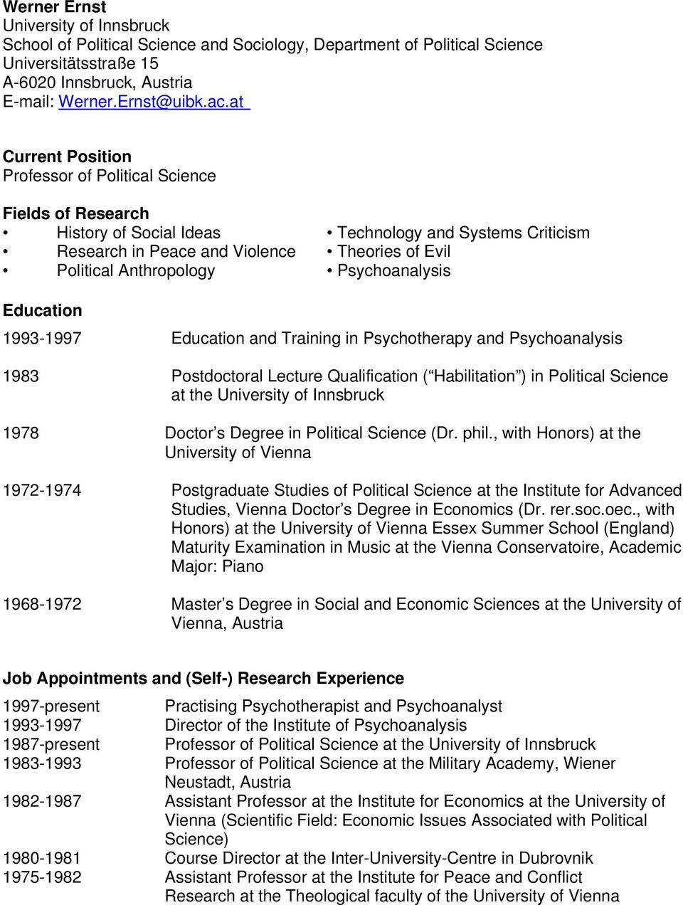 Psychoanalysis Education 1993-1997 Education and Training in Psychotherapy and Psychoanalysis 1983 Postdoctoral Lecture Qualification ( Habilitation ) in Political Science at the University of