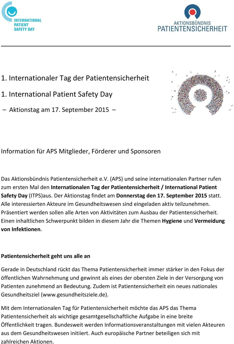 (APS) und seine internationalen Partner rufen zum ersten Mal den Internationalen Tag der Patientensicherheit / International Patient Safety Day (ITPS)aus. Der Aktionstag findet am Donnerstag den 17.