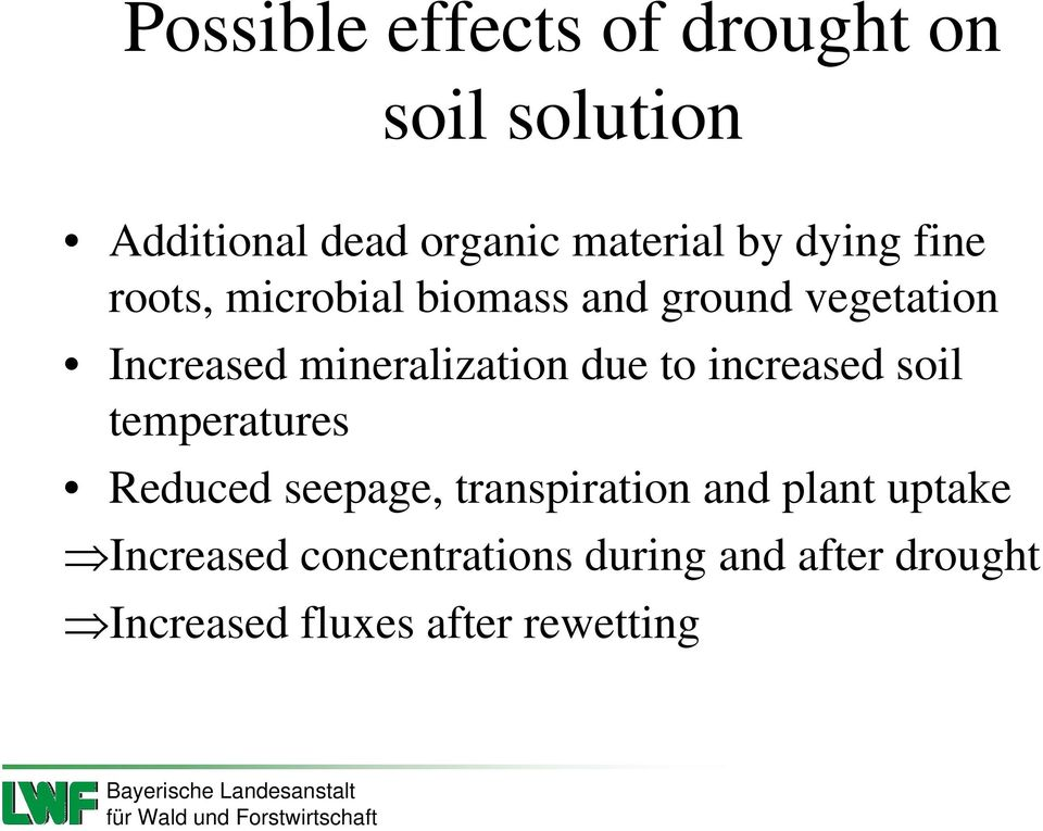 due to increased soil temperatures Reduced seepage, transpiration and plant uptake