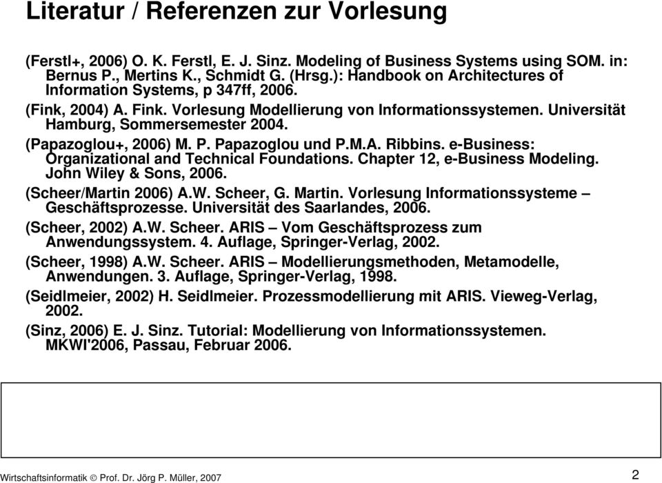 (Papazoglou+, 2006) M. P. Papazoglou und P.M.A. Ribbins. e-business: Organizational and Technical Foundations. Chapter 12, e-business Modeling. John Wiley & Sons, 2006. (Scheer/Martin 2006) A.W. Scheer, G.