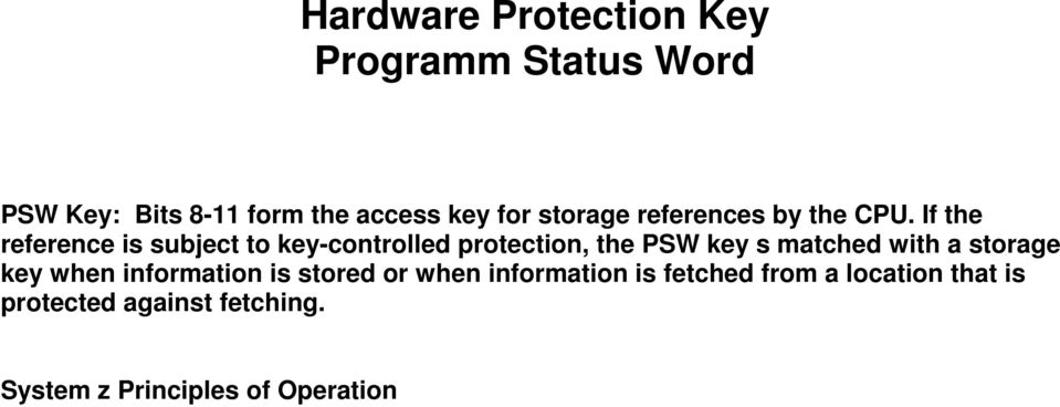 If the reference is subject to key-controlled protection, the PSW key s matched with a