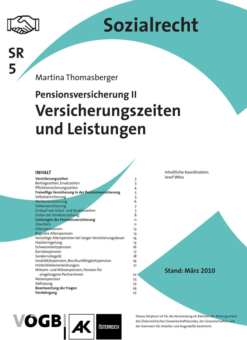 Pensionsversicherung 11 Überblick 11 Alterspensionen: 13 Reguläre Alterspension 13 Vorzeitige Alterspension bei langer Versicherungsdauer 14 Hacklerregelung 15 Schwerarbeitspension 16 Korridorpension