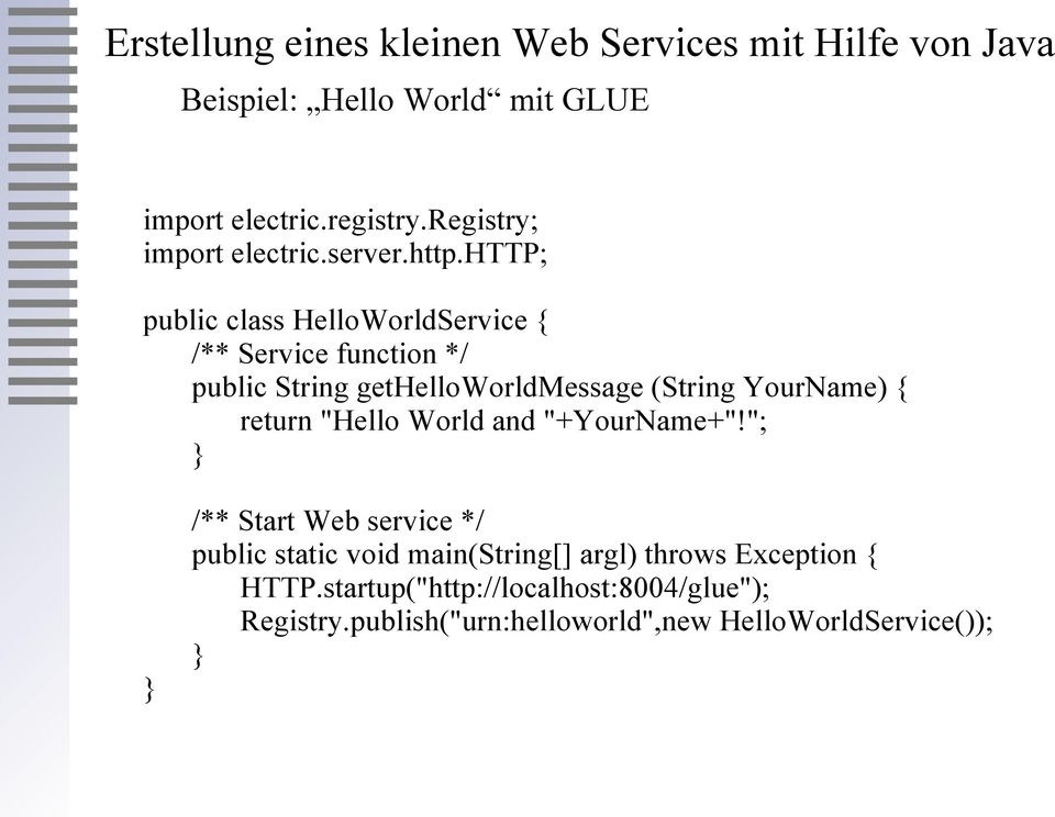 http; public class HelloWorldService { /** Service function */ public String gethelloworldmessage (String YourName) { return