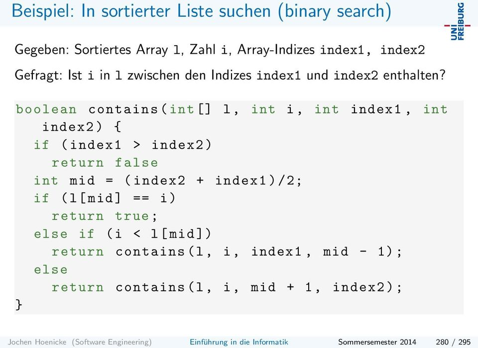 boolean contains ( int [] l, int i, int index1, int index2 ) { if ( index1 > index2 ) return false int mid = ( index2 + index1 ) /2; if (l[