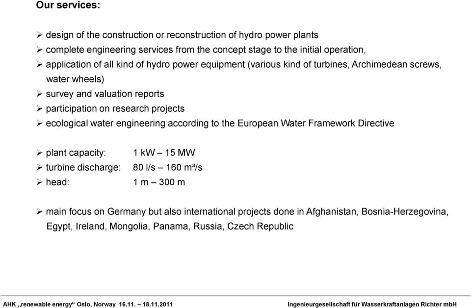 research projects ecological water engineering according to the European Water Framework Directive plant capacity: turbine discharge: head: 1 kw 15 MW 80 l/s