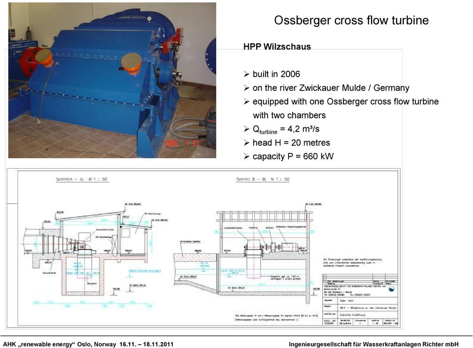 with one Ossberger cross flow turbine with two chambers