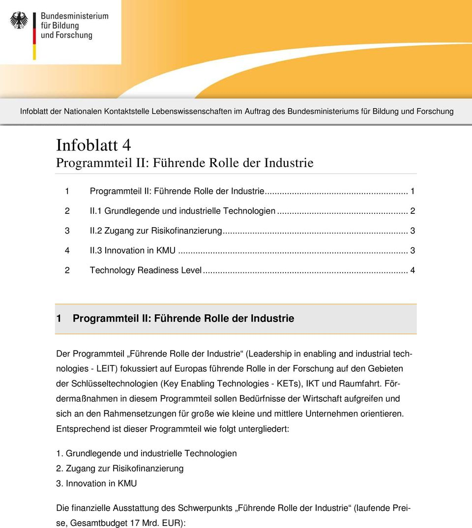 .. 4 1 Programmteil II: Führende Rolle der Industrie Der Programmteil Führende Rolle der Industrie (Leadership in enabling and industrial technologies - LEIT) fokussiert auf Europas führende Rolle in