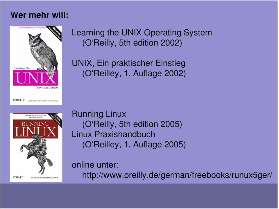 Auflage 2002) Running Linux (O Reilly, 5th edition 2005) Linux
