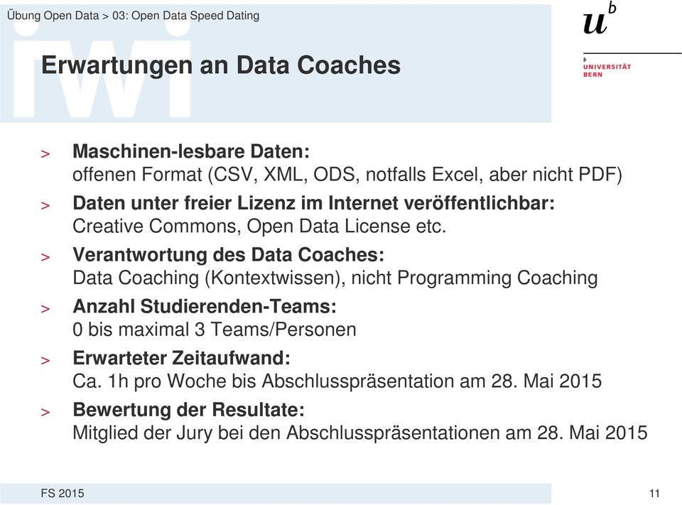 > Verantwortung des Data Coaches: Data Coaching (Kontextwissen), nicht Programming Coaching > Anzahl Studierenden-Teams: 0 bis maximal 3