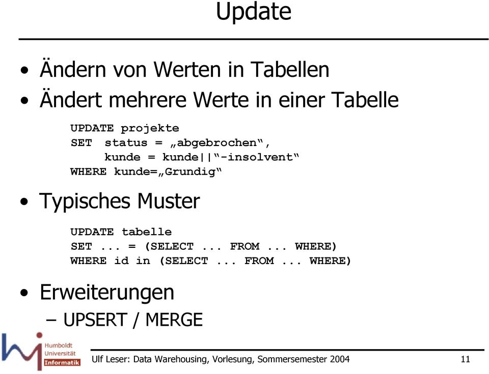 Typisches Muster UPDATE tabelle SET = (SELECT FROM WHERE) WHERE id in (SELECT FROM