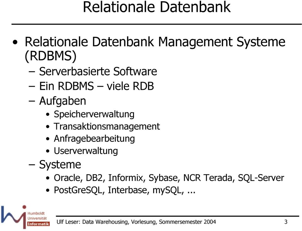 Anfragebearbeitung Userverwaltung Systeme Oracle, DB2, Informix, Sybase, NCR Terada,