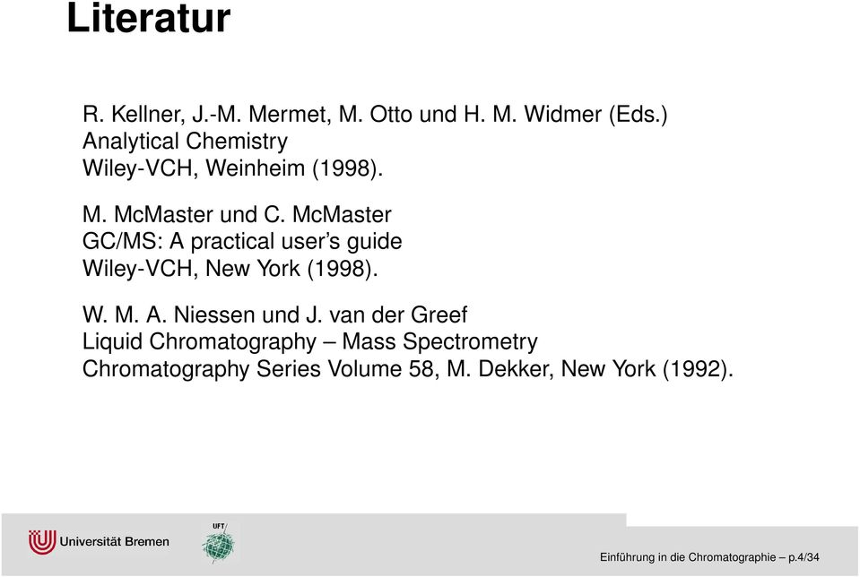 McMaster GC/MS: A practical user s guide Wiley-VCH, New York (1998). W. M. A. Niessen und J.