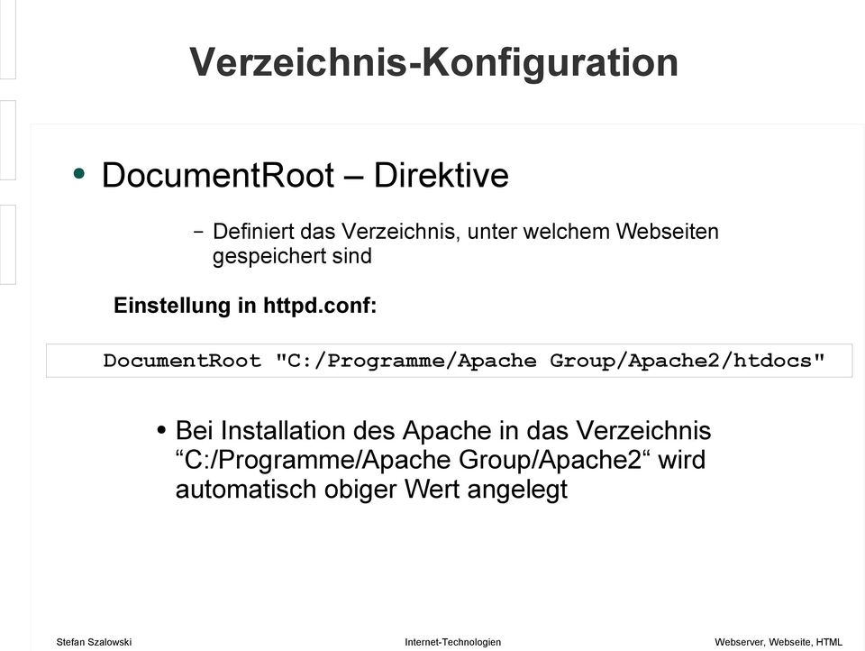 "conf: DocumentRoot ""C:/Programme/Apache Group/Apache2/htdocs"" Bei Installation"