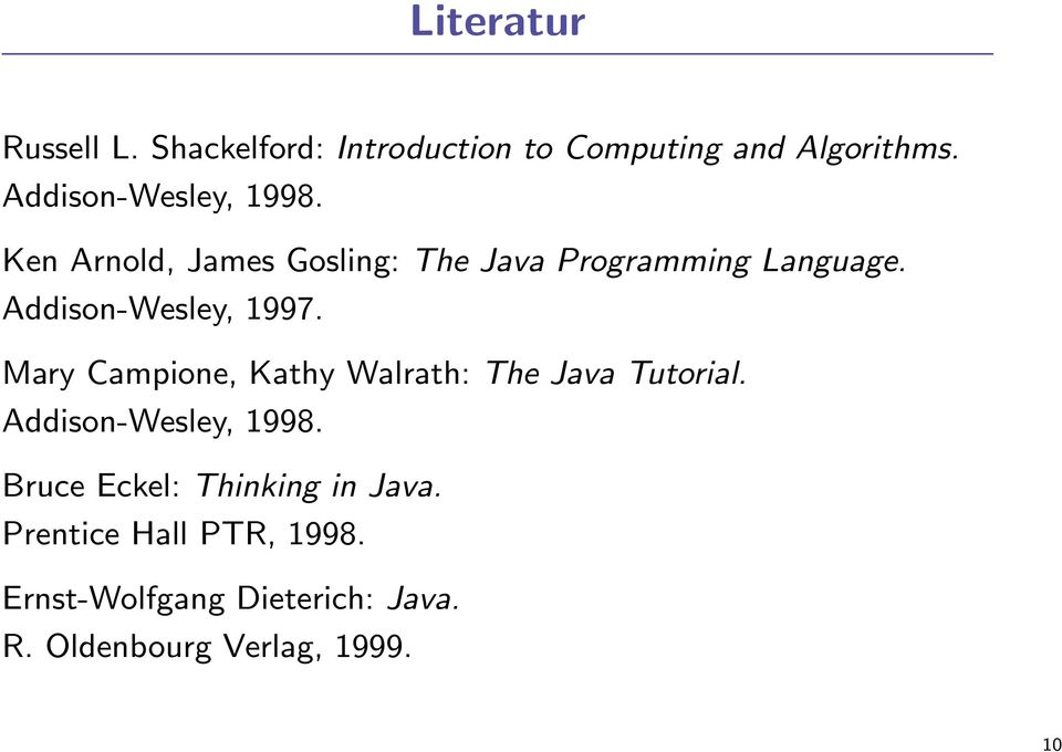 Addison-Wesley, 1997. Mary Campione, Kathy Walrath: The Java Tutorial. Addison-Wesley, 1998.