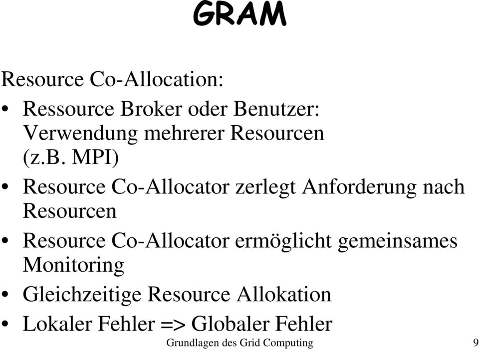 MPI) Resource Co-Allocator zerlegt Anforderung nach Resourcen Resource