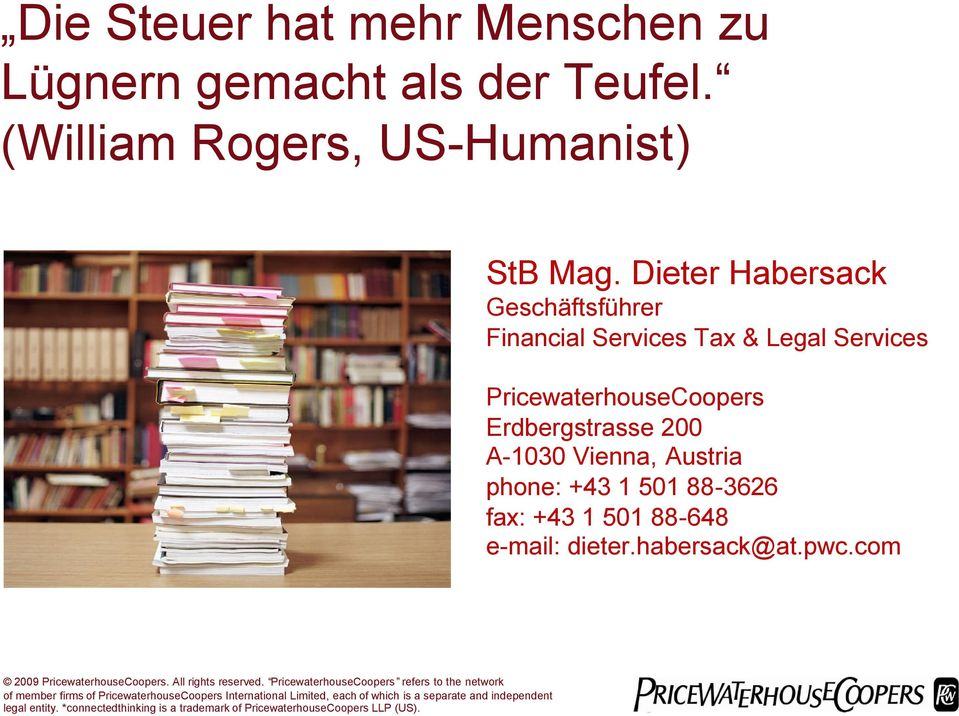 +43 1 501 88-3626 fax: +43 1 501 88-648 e-mail: dieter.habersack@at.pwc.com 2009. All rights reserved.