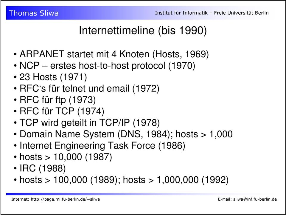 (1974) TCP wird geteilt in TCP/IP (1978) Domain Name System (DNS, 1984); hosts > 1,000 Internet