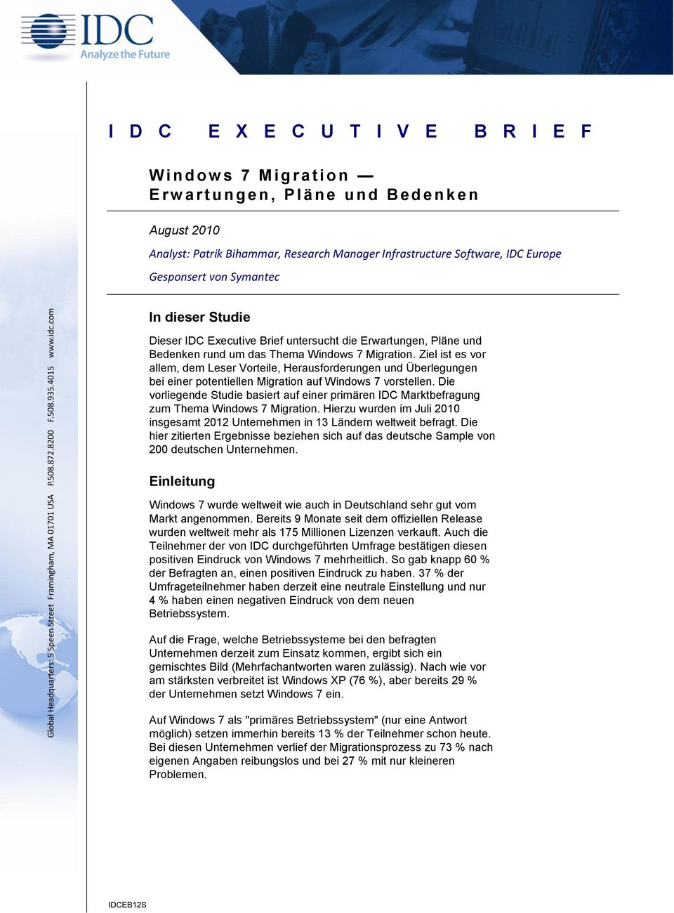 Software, IDC Europe Gesponsert von Symantec In dieser Studie Dieser IDC Executive Brief untersucht die Erwartungen, Pläne und Bedenken rund um das Thema Windows 7 Migration.