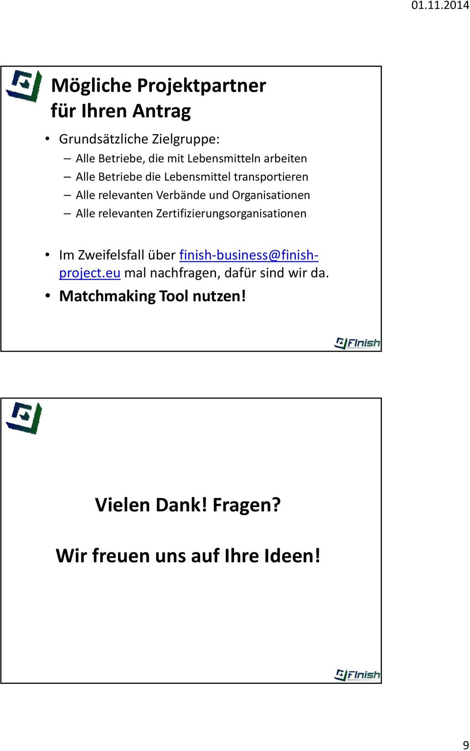 relevanten Zertifizierungsorganisationen ImZweifelsfall über finish business@finish project.