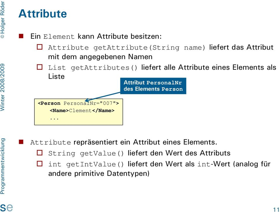 <Name>Clement</Name>... Attribut PersonalNr des Elements Person Attribute repräntiert ein Attribut eines Elements.