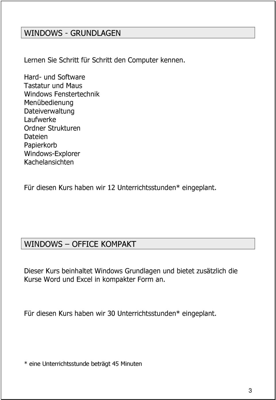 Dateien Papierkorb Windows-Explorer Kachelansichten WINDOWS OFFICE KOMPAKT Dieser Kurs beinhaltet Windows Grundlagen und