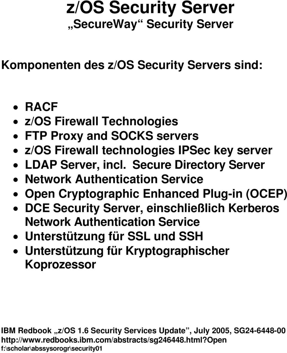 Secure Directory Server Network Authentication Service Open Cryptographic Enhanced Plug-in (OCEP) DCE Security Server, einschließlich Kerberos Network