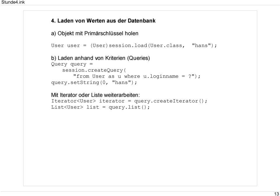 "class, ""hans""); b) Laden anhand von Kriterien (Queries) Query query = session."