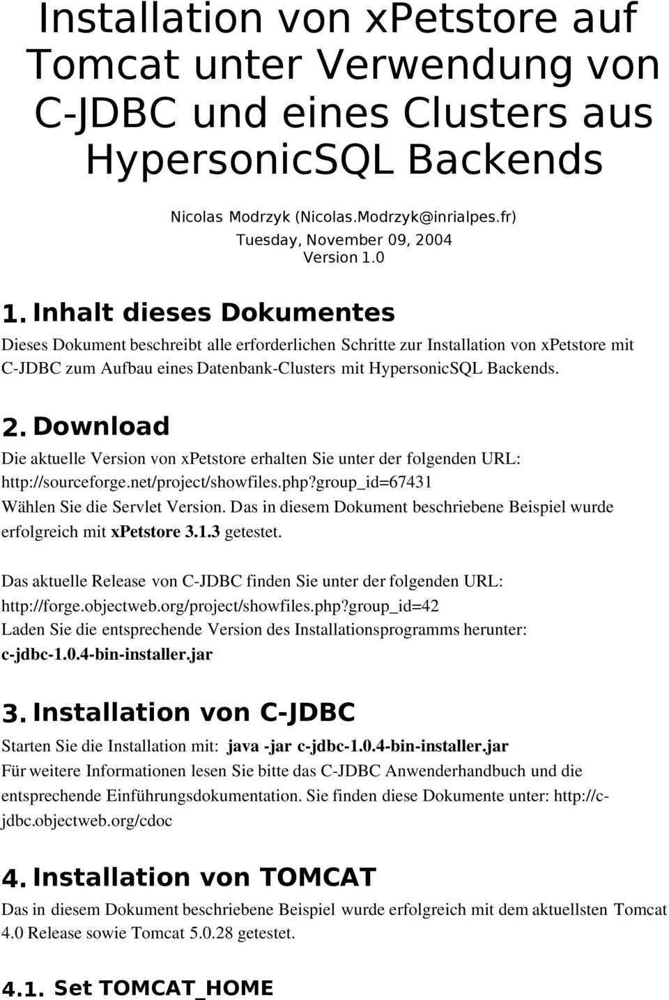 Download Die aktuelle Version von xpetstore erhalten Sie unter der folgenden URL: http://sourceforge.net/project/showfiles.php?group_id=67431 Wählen Sie die Servlet Version.