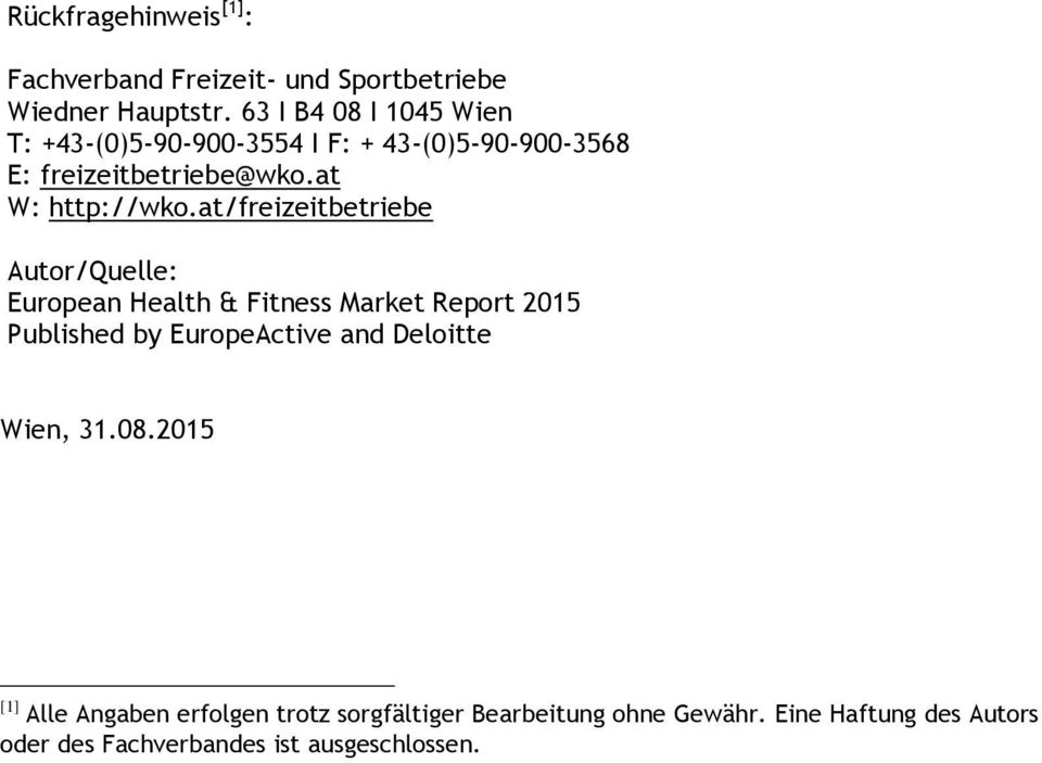 at/freizeitbetriebe Autor/Quelle: European Health & Fitness Market Report 2015 Published by EuropeActive and