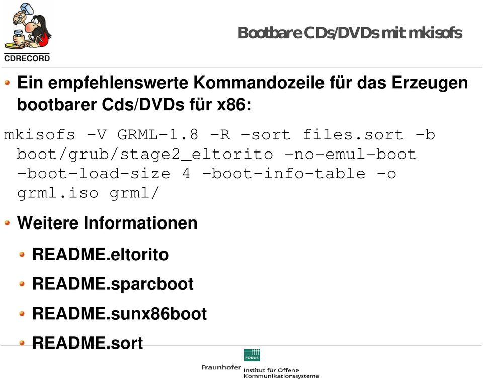 sort b boot/grub/stage2_eltorito no emul boot boot load size 4 boot info table o