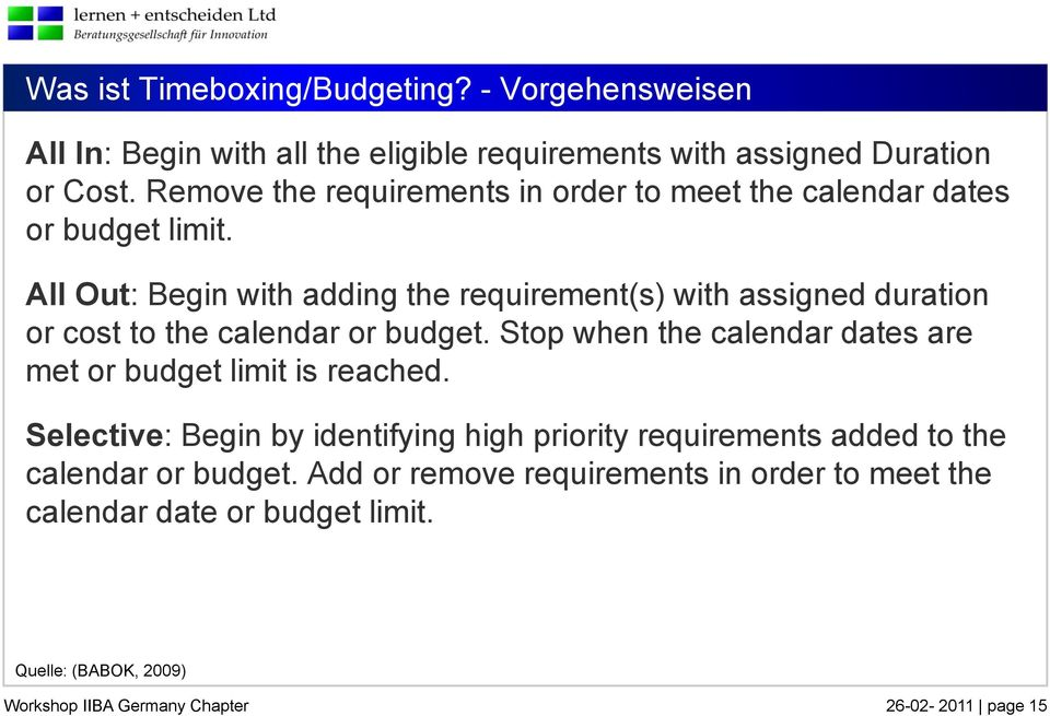 All Out: Begin with adding the requirement(s) with assigned duration or cost to the calendar or budget.