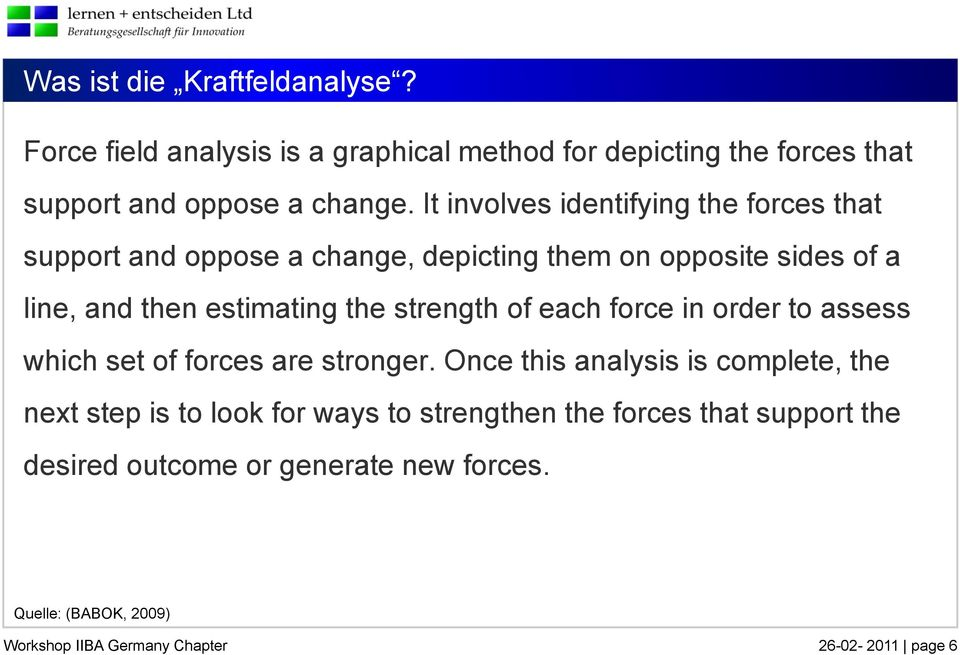 strength of each force in order to assess which set of forces are stronger.