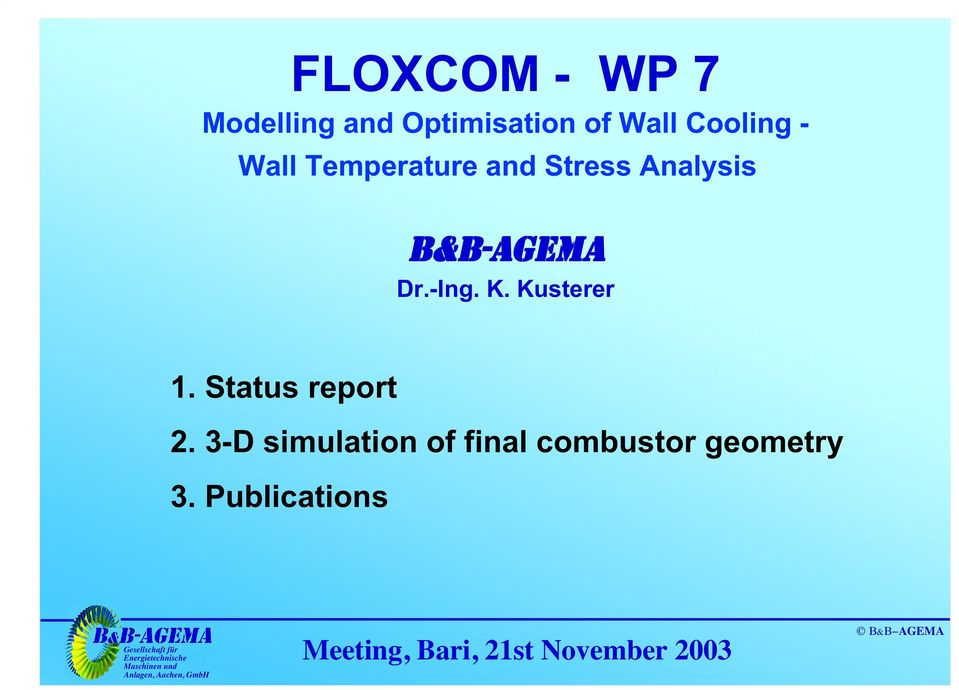 Status report 2. 3-D simulation of final combustor geometry 3.