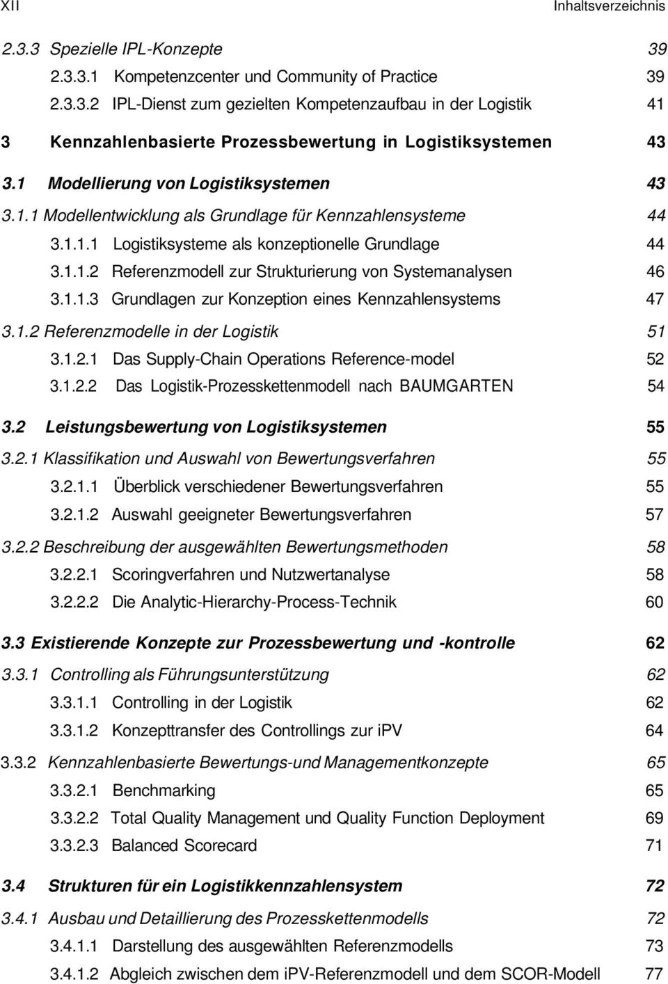 1.1.3 Grundlagen zur Konzeption eines Kennzahlensystems 47 3.1.2 Referenzmodelle in der Logistik 51 3.1.2.1 Das Supply-Chain Operations Reference-model 52 3.1.2.2 Das Logistik-Prozesskettenmodell nach BAUMGARTEN 54 3.