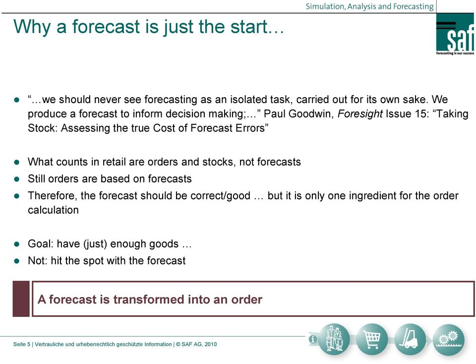 retail are orders and stocks, not forecasts Still orders are based on forecasts Therefore, the forecast should be correct/good but it is only one ingredient