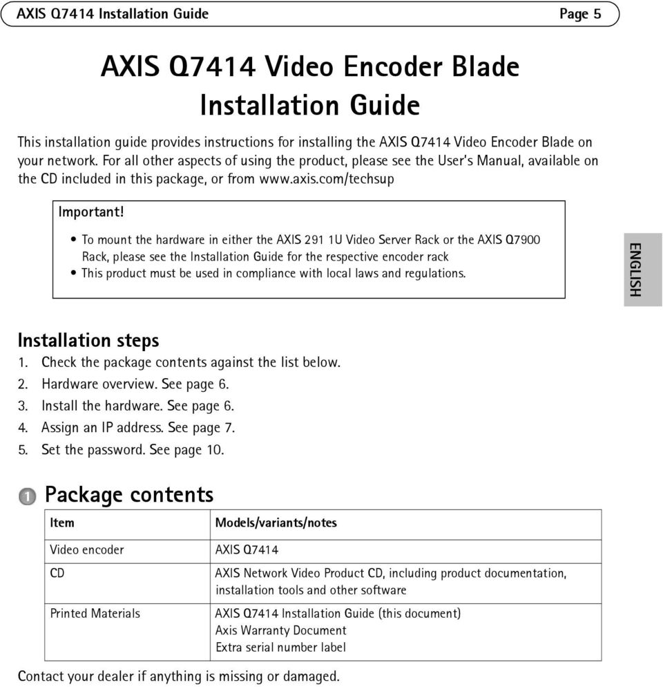 To mount the hardware in either the AXIS 291 1U Video Server Rack or the AXIS Q7900 Rack, please see the Installation Guide for the respective encoder rack This product must be used in compliance