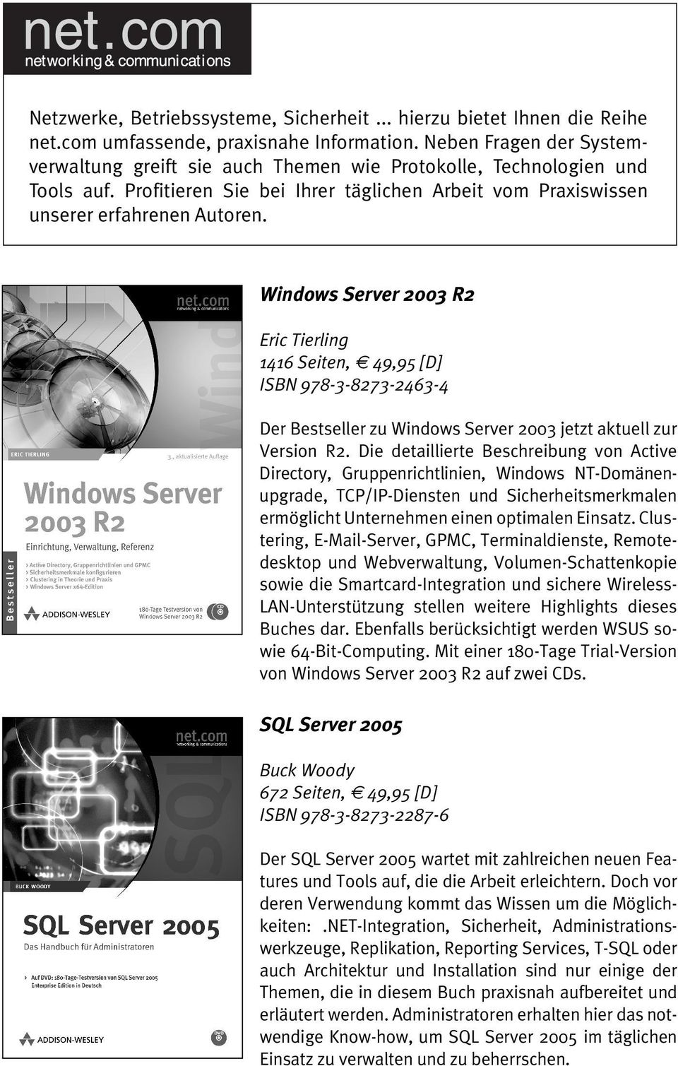 Windows Server 2003 R2 Eric Tierling 1416 Seiten, 49,95 [D] ISBN 978-3-8273-2463-4 Der Bestseller zu Windows Server 2003 jetzt aktuell zur Version R2.
