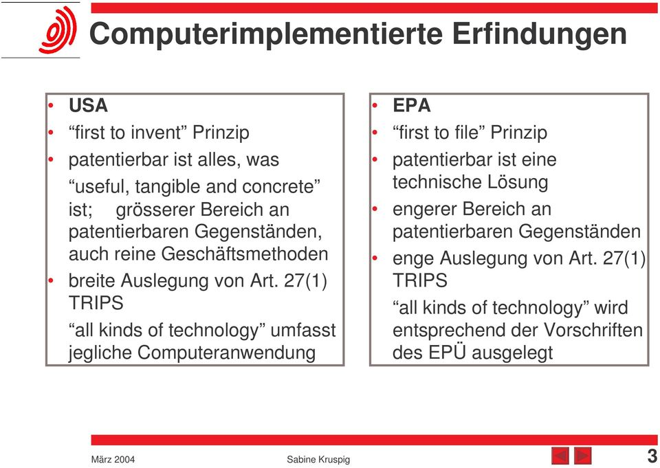 27(1) TRIPS all kinds of technology umfasst jegliche Computeranwendung EPA first to file Prinzip patentierbar ist eine technische