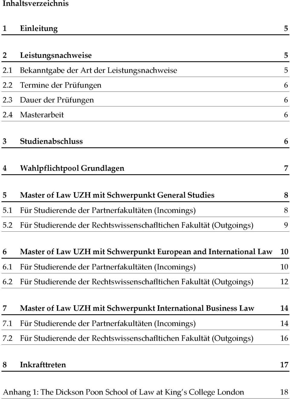 2 Für Studierende der Rechtswissenschafltichen Fakultät (Outgoings) 9 6 Master of Law UZH mit Schwerpunkt European and International Law 10 6.1 Für Studierende der Partnerfakultäten (Incomings) 10 6.