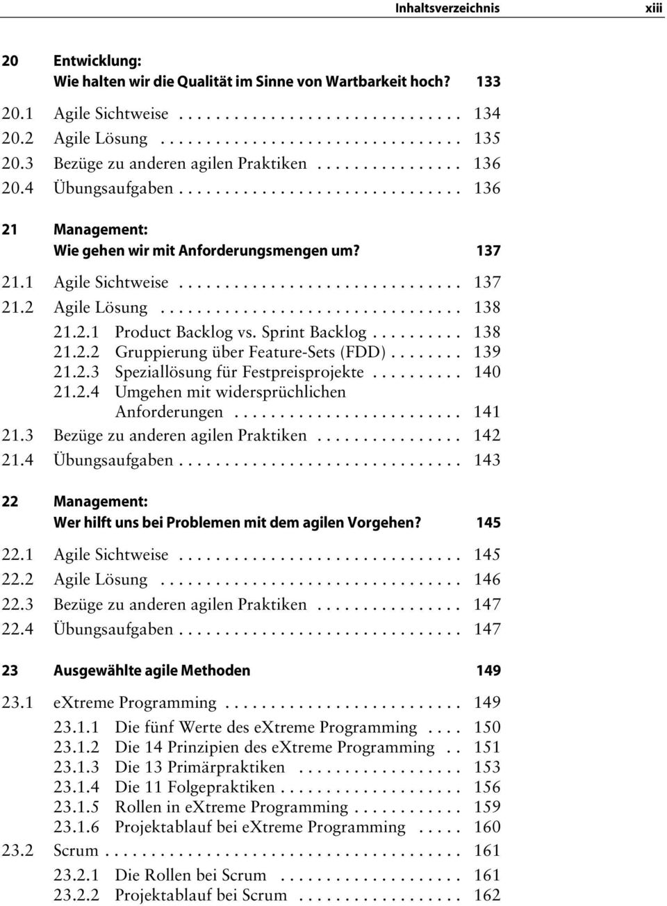 .............................. 137 21.2 Agile Lösung................................. 138 21.2.1 Product Backlog vs. Sprint Backlog.......... 138 21.2.2 Gruppierung über Feature-Sets (FDD)........ 139 21.