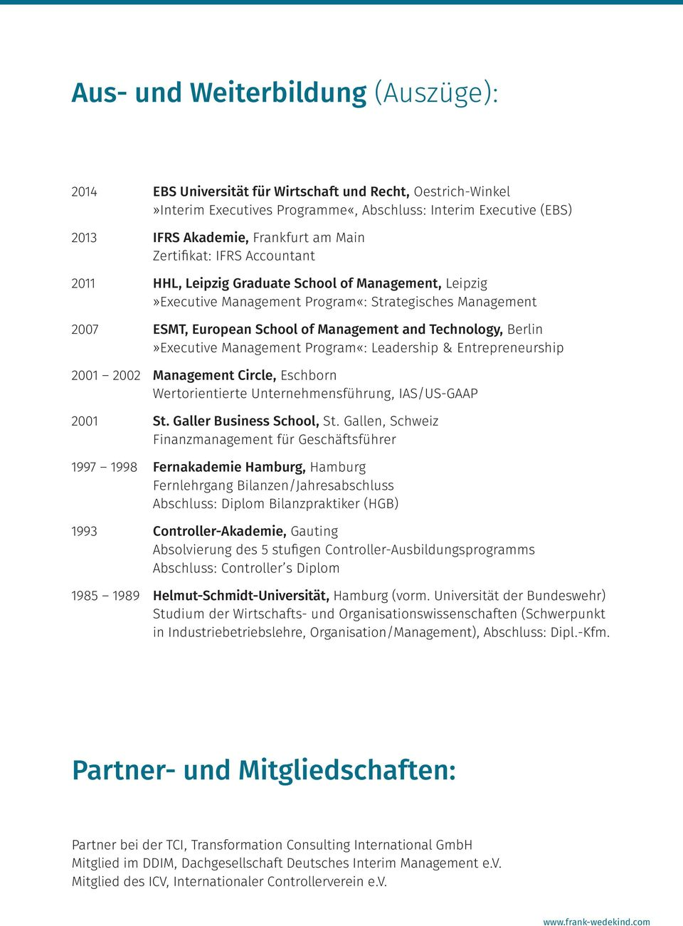 Technology, Berlin»Executive Management Program«: Leadership & Entrepreneurship 2001 2002 Management Circle, Eschborn Wertorientierte Unternehmensführung, IAS/US-GAAP 2001 St.