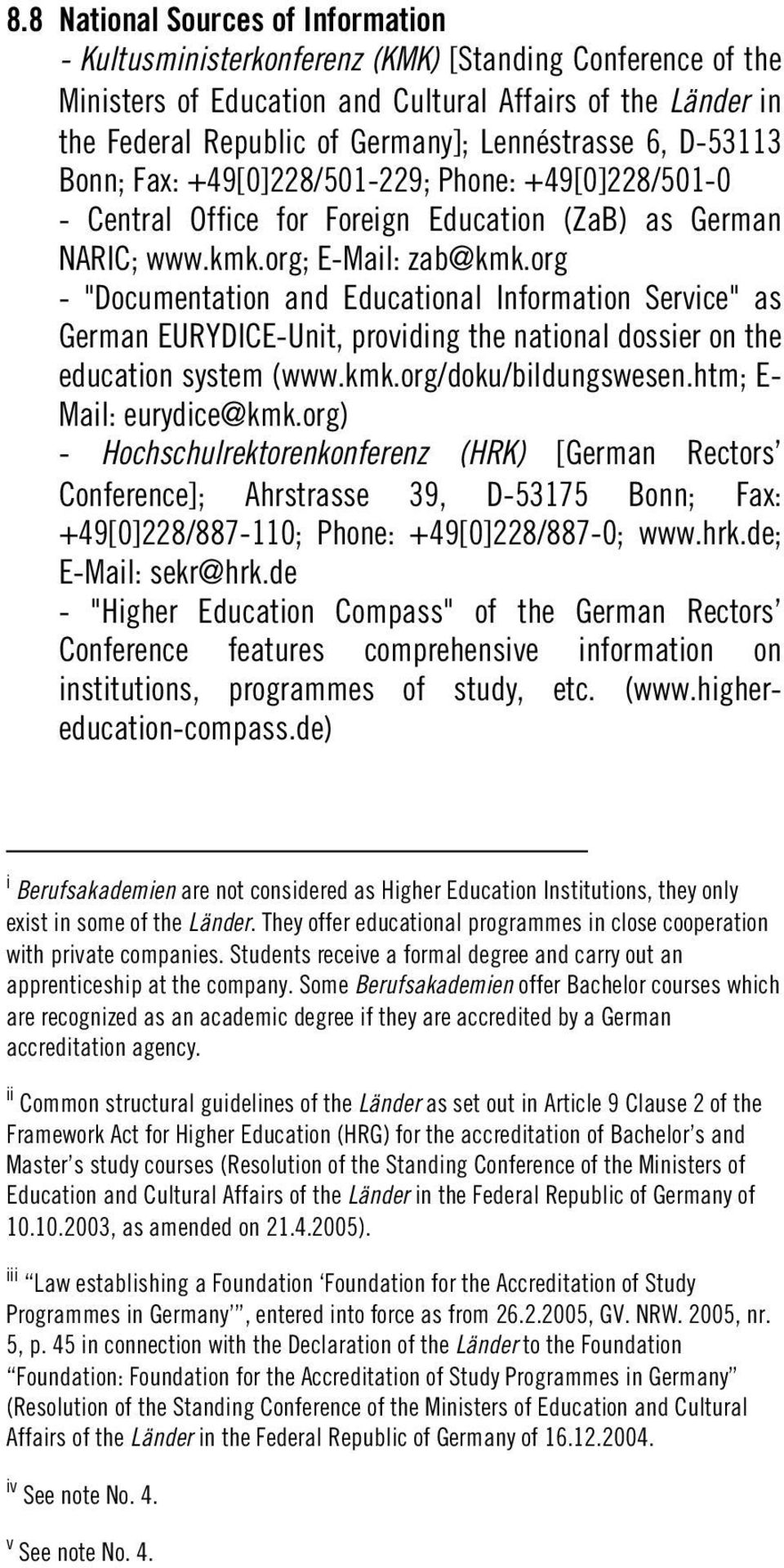 "org - ""Documentation and Educational Information Service"" as German EURYDICE-Unit, providing the national dossier on the education system (www.kmk.org/doku/bildungswesen.htm; E- Mail: eurydice@kmk."
